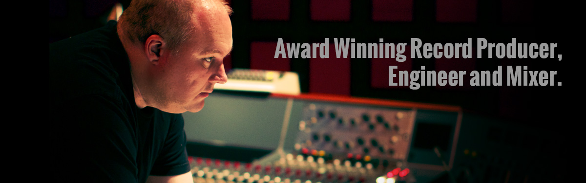 Award Winning Record Producer, Engineer and Mixer